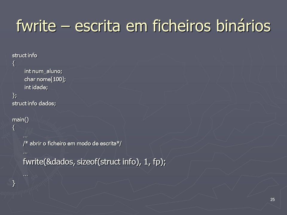 25 fwrite – escrita em ficheiros binários struct info { int num_aluno; int num_aluno; char nome[100]; char nome[100]; int idade; int idade;}; struct i