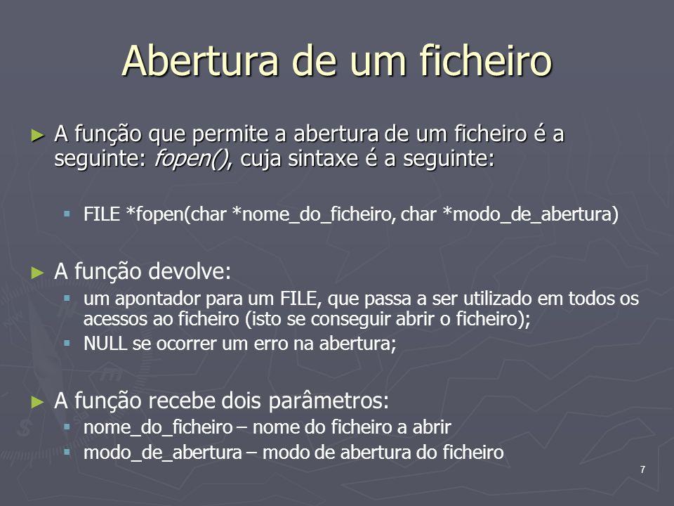 7 Abertura de um ficheiro A função que permite a abertura de um ficheiro é a seguinte: fopen(), cuja sintaxe é a seguinte: A função que permite a aber