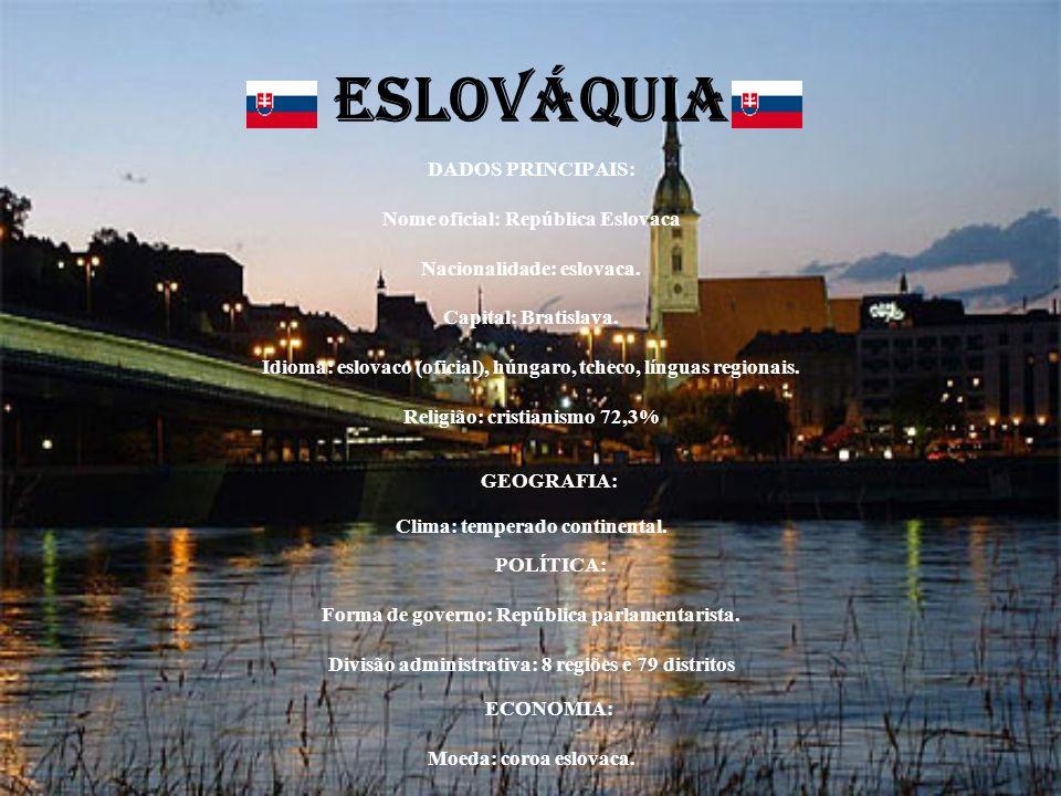 ESLOVÁQUIA DADOS PRINCIPAIS: Nome oficial: República Eslovaca Nacionalidade: eslovaca. Capital: Bratislava. Idioma: eslovaco (oficial), húngaro, tchec