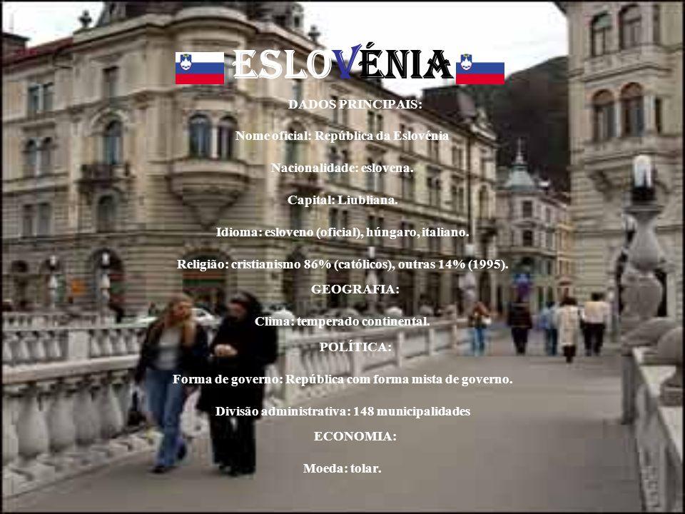 ESLOVéNIA DADOS PRINCIPAIS: Nome oficial: República da Eslovénia Nacionalidade: eslovena. Capital: Liubliana. Idioma: esloveno (oficial), húngaro, ita