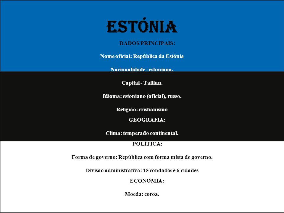 ESTÓNIA DADOS PRINCIPAIS: Nome oficial: República da Estónia Nacionalidade - estoniana. Capital - Tallinn. Idioma: estoniano (oficial), russo. Religiã
