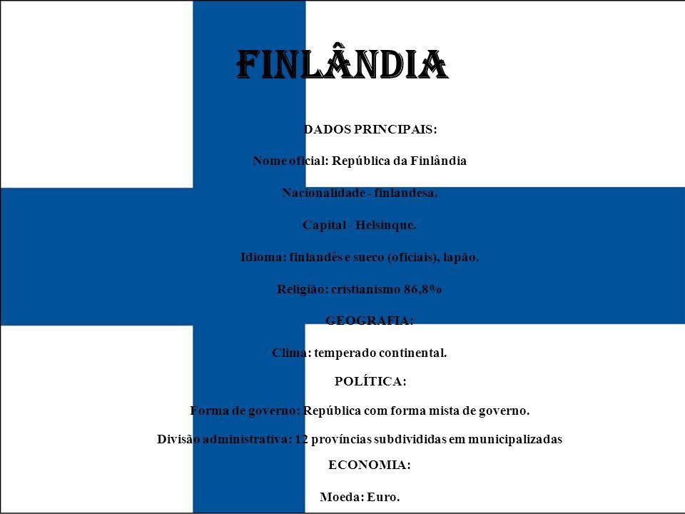 FINLÂNDIA DADOS PRINCIPAIS: Nome oficial: República da Finlândia Nacionalidade - finlandesa. Capital - Helsinque. Idioma: finlandês e sueco (oficiais)