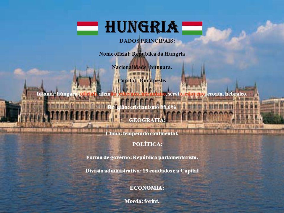 HUNGRIA DADOS PRINCIPAIS: Nome oficial: República da Hungria Nacionalidade - húngara. Capital - Budapeste. Idioma: húngaro (oficial), alemão, eslovaco