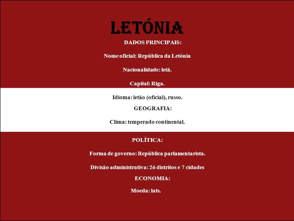 LETÓNIA DADOS PRINCIPAIS: Nome oficial: República da Letónia Nacionalidade: letã. Capital: Riga. Idioma: letão (oficial), russo. GEOGRAFIA: Clima: tem