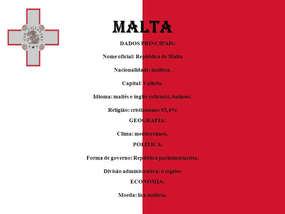 MALTA DADOS PRINCIPAIS: Nome oficial: República de Malta Nacionalidade: maltesa. Capital: Valletta. Idioma: maltês e inglês (oficiais), italiano. Reli