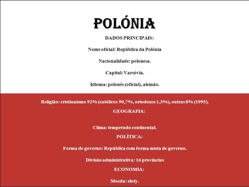 POLÓNIA DADOS PRINCIPAIS: Nome oficial: República da Polónia Nacionalidade: polonesa. Capital: Varsóvia. Idioma: polonês (oficial), alemão. Religião: