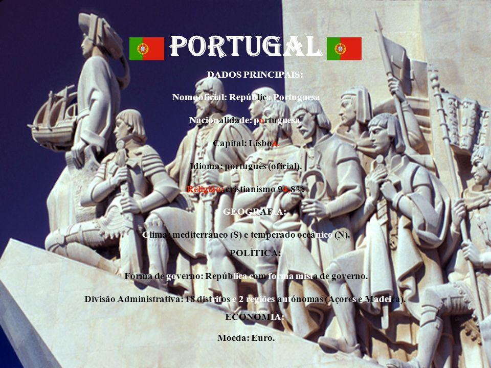 PORTUGAL DADOS PRINCIPAIS: Nome oficial: República Portuguesa Nacionalidade: portuguesa. Capital: Lisboa. Idioma: português (oficial). Religião: crist