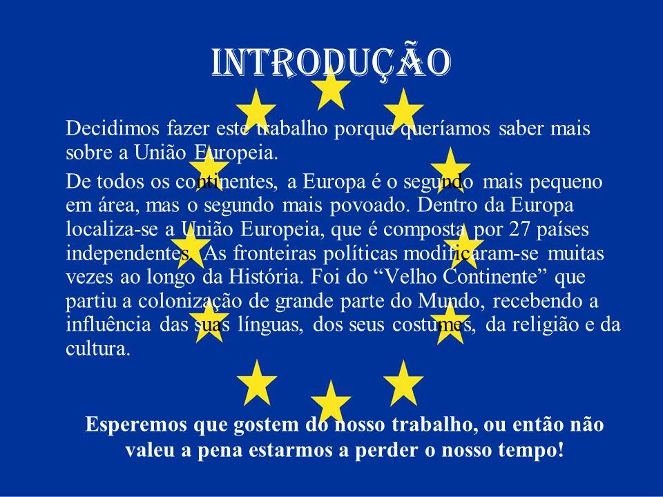 Introdução Decidimos fazer este trabalho porque queríamos saber mais sobre a União Europeia. De todos os continentes, a Europa é o segundo mais pequen