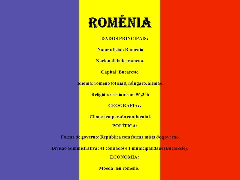 ROMÉNIA DADOS PRINCIPAIS: Nome oficial: Roménia Nacionalidade: romena. Capital: Bucareste. Idioma: romeno (oficial), húngaro, alemão. Religião: cristi