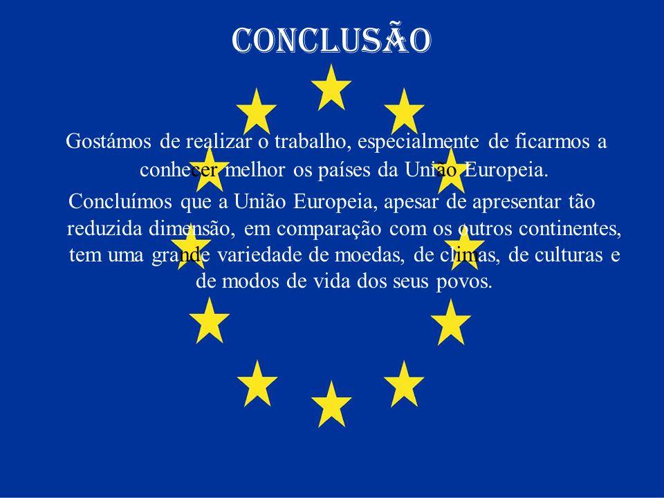 Conclusão Gostámos de realizar o trabalho, especialmente de ficarmos a conhecer melhor os países da União Europeia. Concluímos que a União Europeia, a
