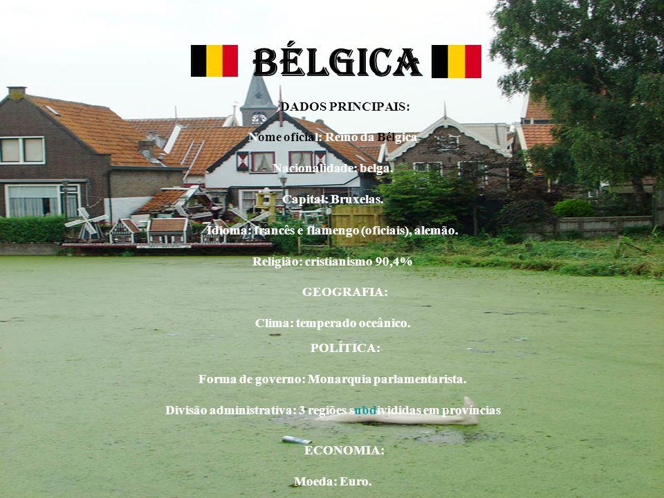 BÉLGICA DADOS PRINCIPAIS: Nome oficial: Reino da Bélgica Nacionalidade: belga. Capital: Bruxelas. Idioma: francês e flamengo (oficiais), alemão. Relig