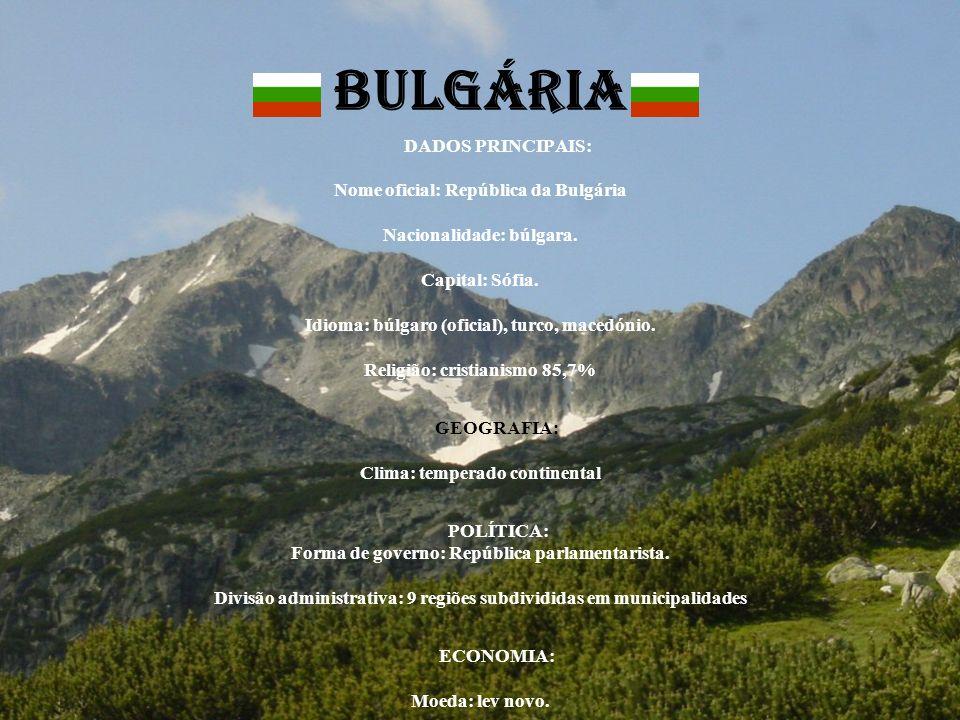 BULGÁRIA DADOS PRINCIPAIS: Nome oficial: República da Bulgária Nacionalidade: búlgara. Capital: Sófia. Idioma: búlgaro (oficial), turco, macedónio. Re