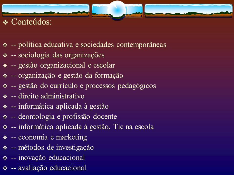 Conteúdos: -- política educativa e sociedades contemporâneas -- sociologia das organizações -- gestão organizacional e escolar -- organização e gestão