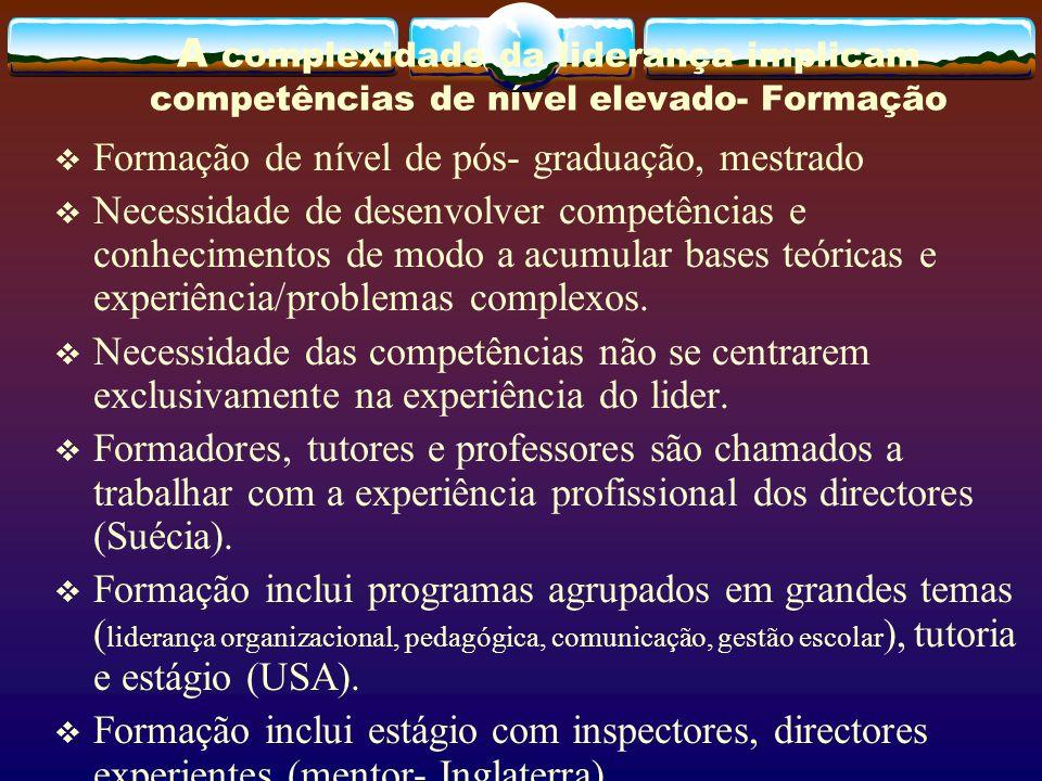 A complexidade da liderança implicam competências de nível elevado- Formação Formação de nível de pós- graduação, mestrado Necessidade de desenvolver