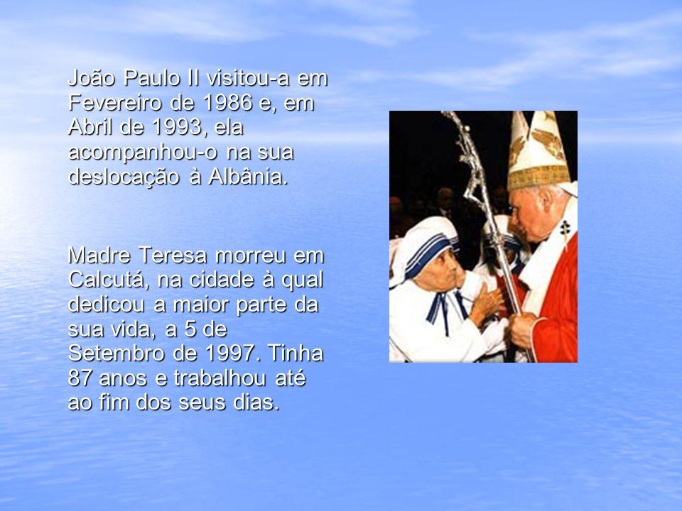 João Paulo II visitou-a em Fevereiro de 1986 e, em Abril de 1993, ela acompanhou-o na sua deslocação à Albânia. João Paulo II visitou-a em Fevereiro d
