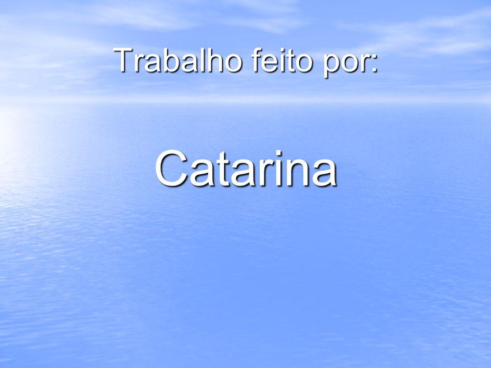 Trabalho feito por: Catarina