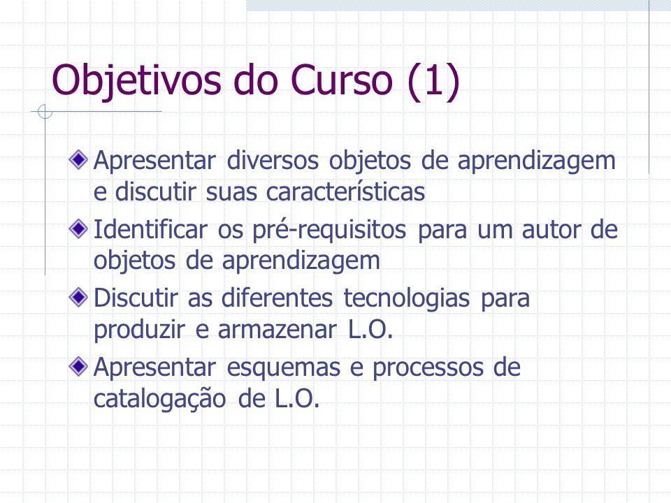 Objetivos do Curso (1) Apresentar diversos objetos de aprendizagem e discutir suas características Identificar os pré-requisitos para um autor de obje