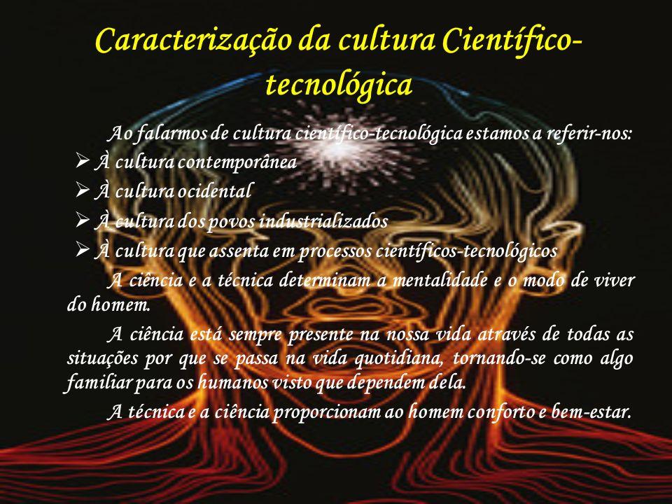 Caracterização da cultura Científico- tecnológica Ao falarmos de cultura científico-tecnológica estamos a referir-nos: À cultura contemporânea À cultu