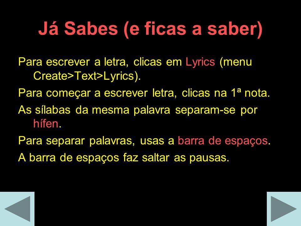 Já Sabes (e ficas a saber) Para escrever a letra, clicas em Lyrics (menu Create>Text>Lyrics).