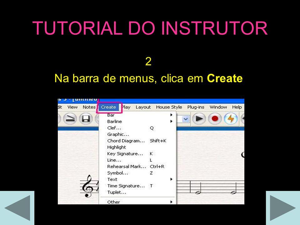 TUTORIAL DO INSTRUTOR 2 Na barra de menus, clica em Create