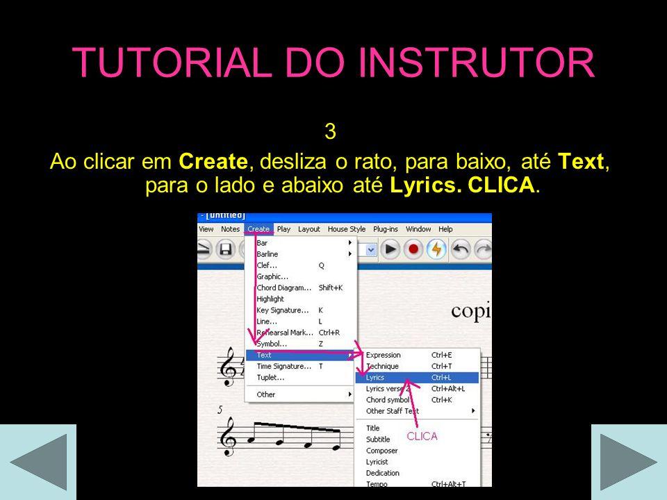 TUTORIAL DO INSTRUTOR 3 Ao clicar em Create, desliza o rato, para baixo, até Text, para o lado e abaixo até Lyrics.