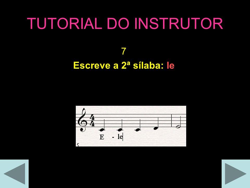 TUTORIAL DO INSTRUTOR 7 Escreve a 2ª sílaba: le