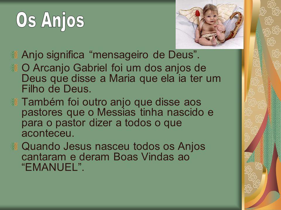 Anjo significa mensageiro de Deus. O Arcanjo Gabriel foi um dos anjos de Deus que disse a Maria que ela ia ter um Filho de Deus. Também foi outro anjo