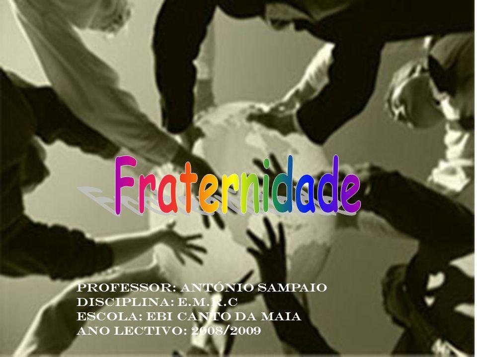 Professor: António Sampaio Disciplina: E.m.r.c Escola: EBI Canto da maia Ano lectivo: 2008/2009