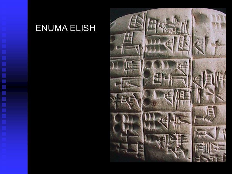 A grande epopeia da criação, Enuma elish, faz do surgimento do homem o último acto do drama que começa com a geração dos deuses....