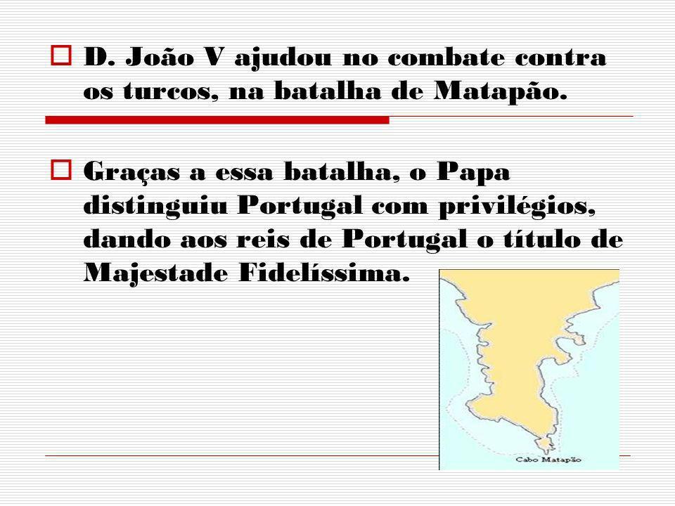 Quando iniciou o reinado, D. João V, estava em Guerra da Sucessão de Espanha contra França, teria de impedir que estes se tornassem num só país. A sub