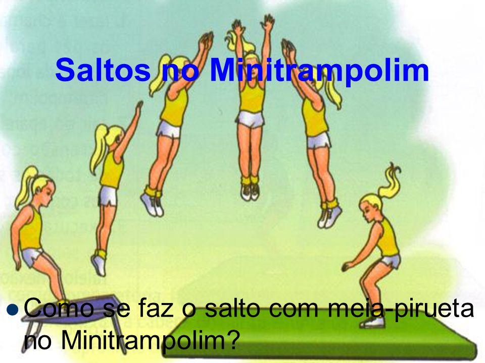 Saltos no Minitrampolim Como se faz o salto com meia-pirueta no Minitrampolim?
