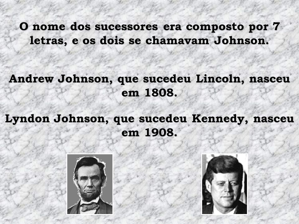 Os dois presidentes foram assassinados por sulistas. Os dois presidentes tiveram como sucessor um sulista.