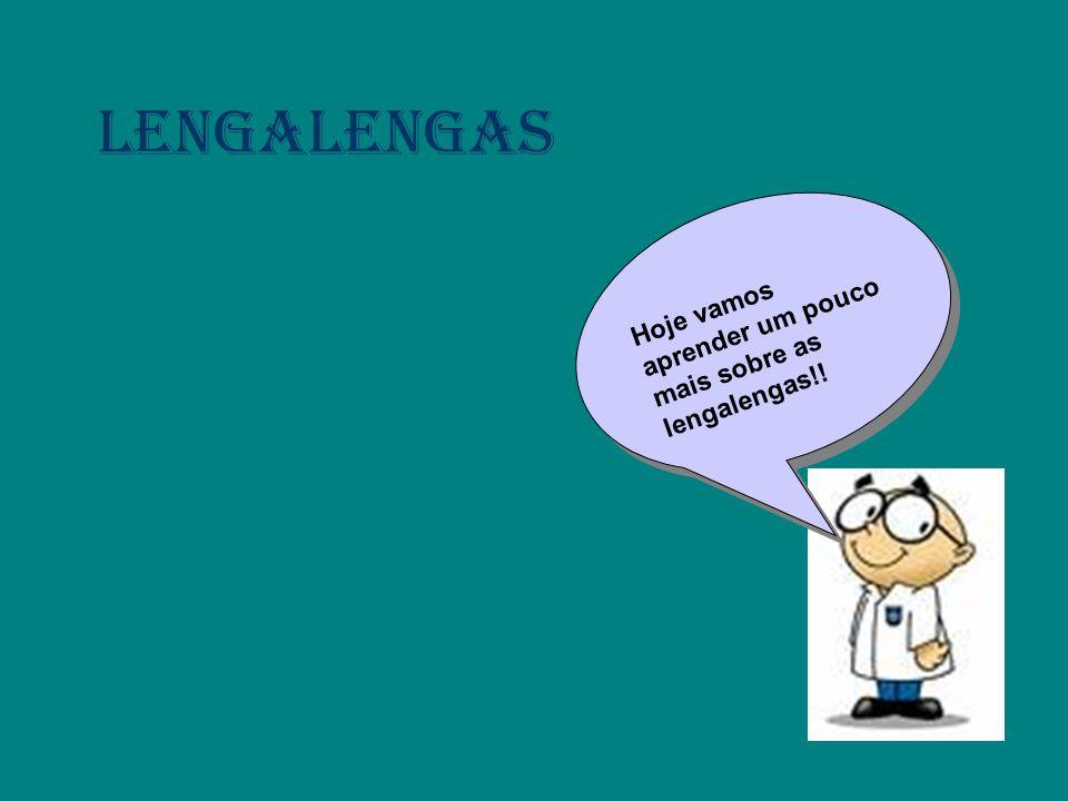 Lengalengas Hoje vamos aprender um pouco mais sobre as lengalengas!!