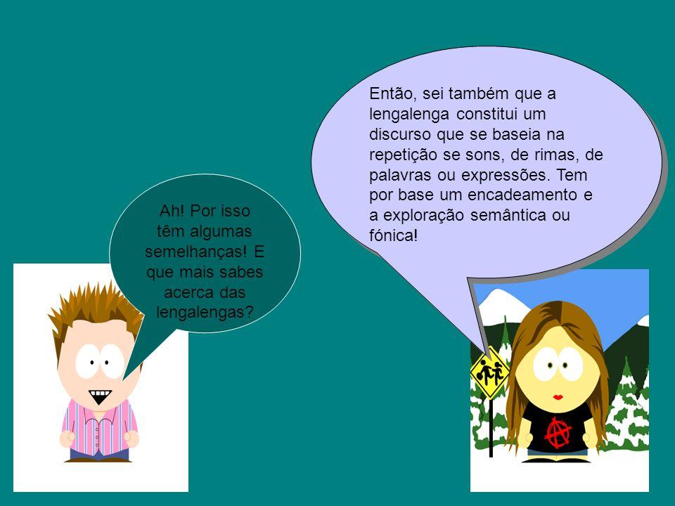 Para concluir, a lengalenga é um texto lúdico de extensão variável, geralmente rimado, facilitando, assim, a memorização!