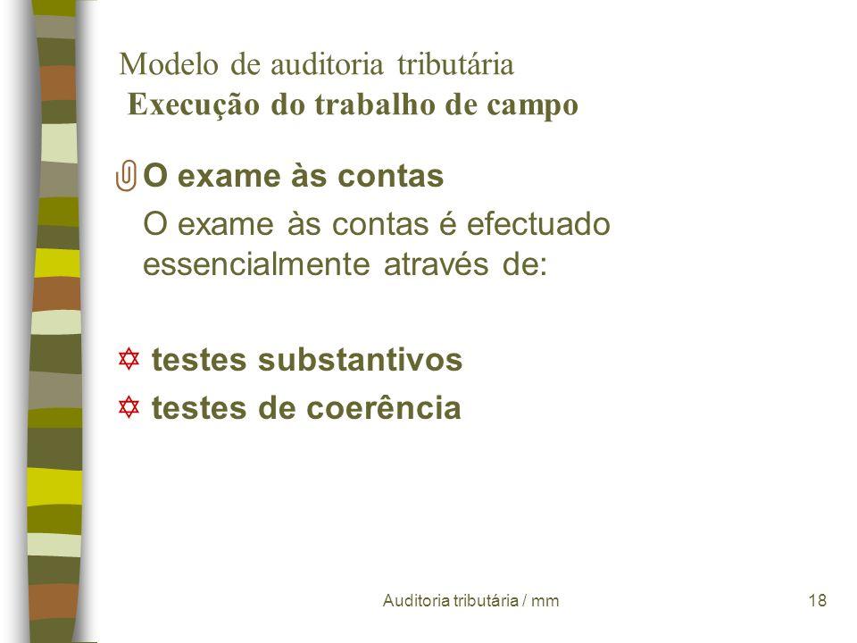 Auditoria tributária / mm17 Modelo de auditoria tributária Execução do trabalho de campo O exame às contas É através do exame às contas que se determi