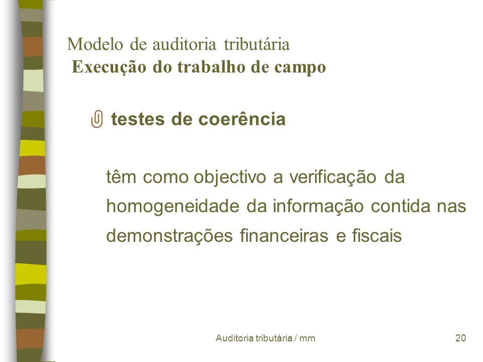 Auditoria tributária / mm19 Modelo de auditoria tributária Execução do trabalho de campo testes substantivos realizam-se através: Y da análise do supo