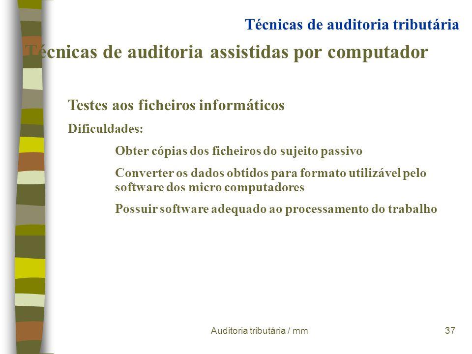 Auditoria tributária / mm36 Técnicas de auditoria assistidas por computador Tipos principais: Testes aos ficheiros informáticos Técnicas de auditoria