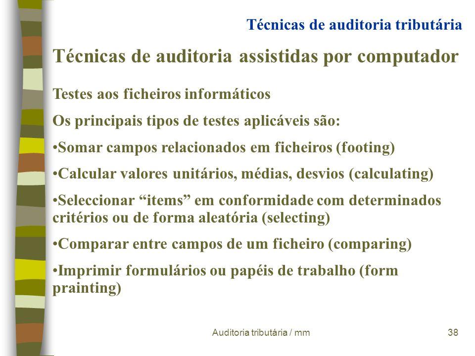 Auditoria tributária / mm37 Técnicas de auditoria assistidas por computador Testes aos ficheiros informáticos Dificuldades: Obter cópias dos ficheiros