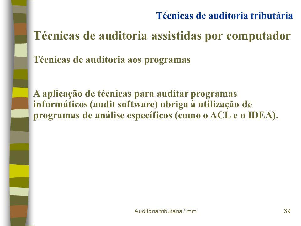 Auditoria tributária / mm38 Técnicas de auditoria assistidas por computador Testes aos ficheiros informáticos Os principais tipos de testes aplicáveis