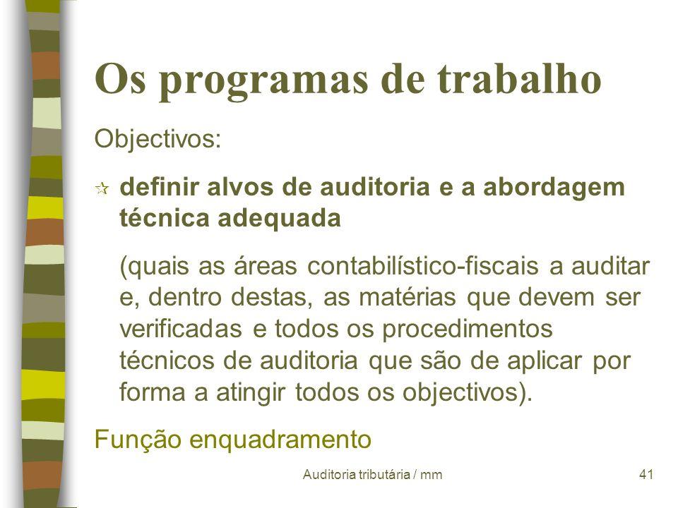 Auditoria tributária / mm40 Os programas de trabalho n Conceito Os programas de trabalho consistem na descrição detalhada do conjunto de técnicas e pr