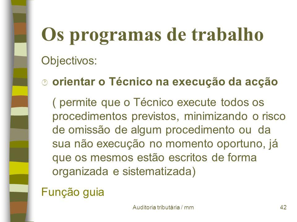 Auditoria tributária / mm41 Os programas de trabalho Objectivos: ¶ definir alvos de auditoria e a abordagem técnica adequada (quais as áreas contabilí