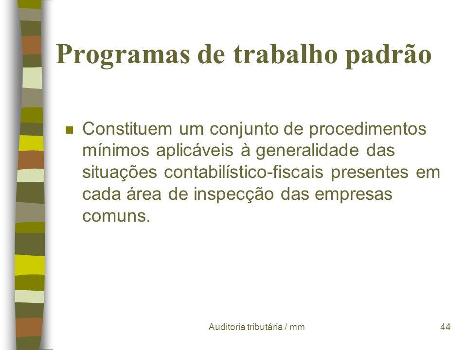 Auditoria tributária / mm43 Os programas de trabalho Objectivos: ¸ garantir que todas as verificações previstas são cumpridas ( permite confirmar se t