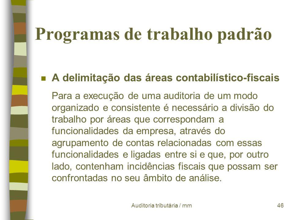 Auditoria tributária / mm45 Programas de trabalho padrão n A delimitação das áreas contabilístico-fiscais - n O enquadramento contabilístico n O enqua