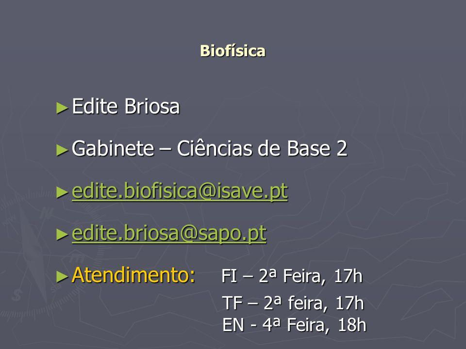 Biofísica Edite Briosa Edite Briosa Gabinete – Ciências de Base 2 Gabinete – Ciências de Base 2 edite.biofisica@isave.pt edite.biofisica@isave.pt edit