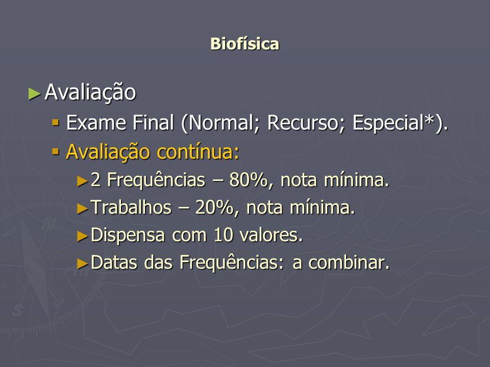 Biofísica Avaliação Avaliação Exame Final (Normal; Recurso; Especial*). Exame Final (Normal; Recurso; Especial*). Avaliação contínua: Avaliação contín