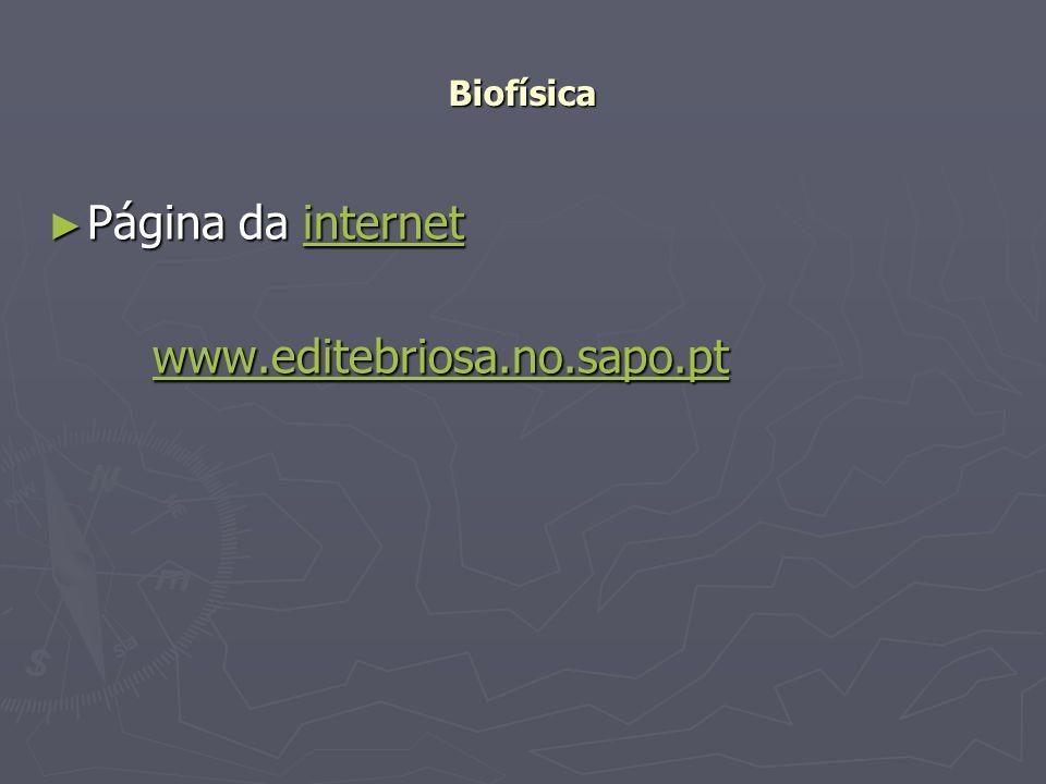 Biofísica Página da internet Página da internetinternet www.editebriosa.no.sapo.pt