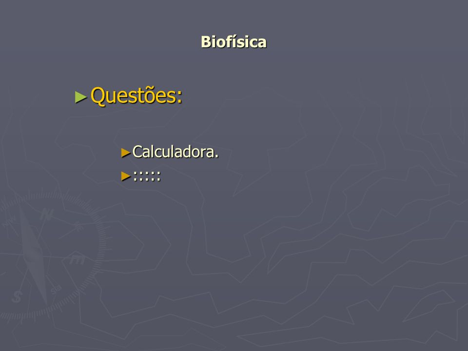 Biofísica Questões: Questões: Calculadora. Calculadora. ::::: :::::