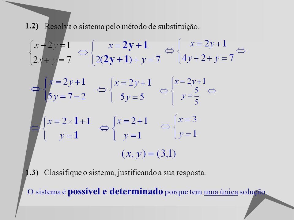 Considere o sistema de equações: 1.1) Verifique se o par ordenado (5,2) é solução do sistema, sem o resolver. Substituindo x por 5 e y por 2 vem: Fals