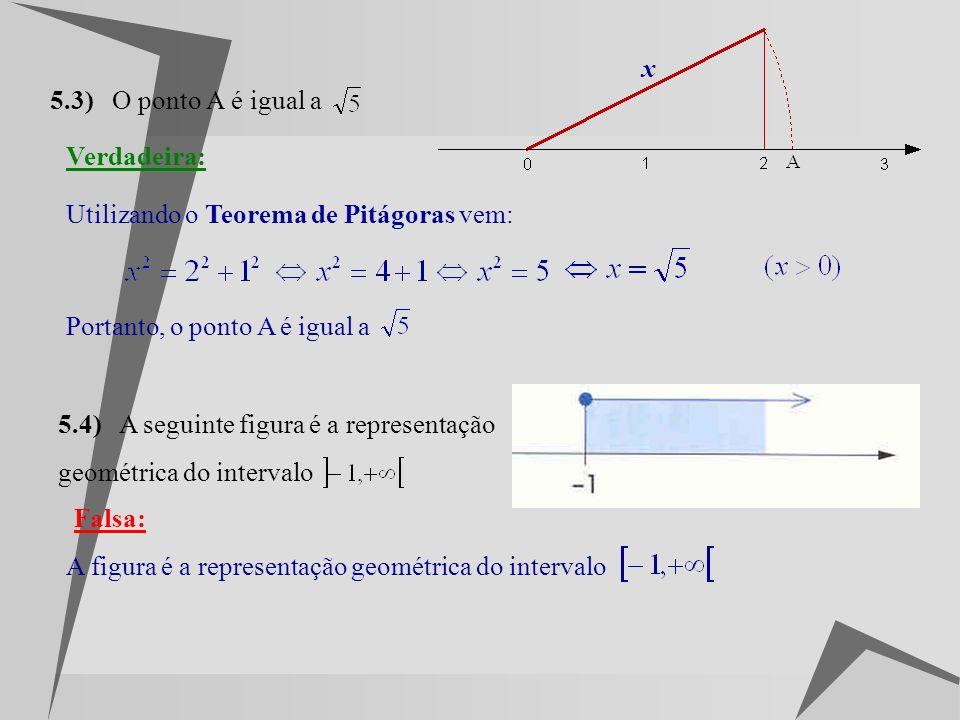 Exercício 5: Diga, justificando, se as afirmações seguintes são verdadeiras ou falsas. 5.1) Verdadeira:Basta verificar que 5.2) Os números racionais p
