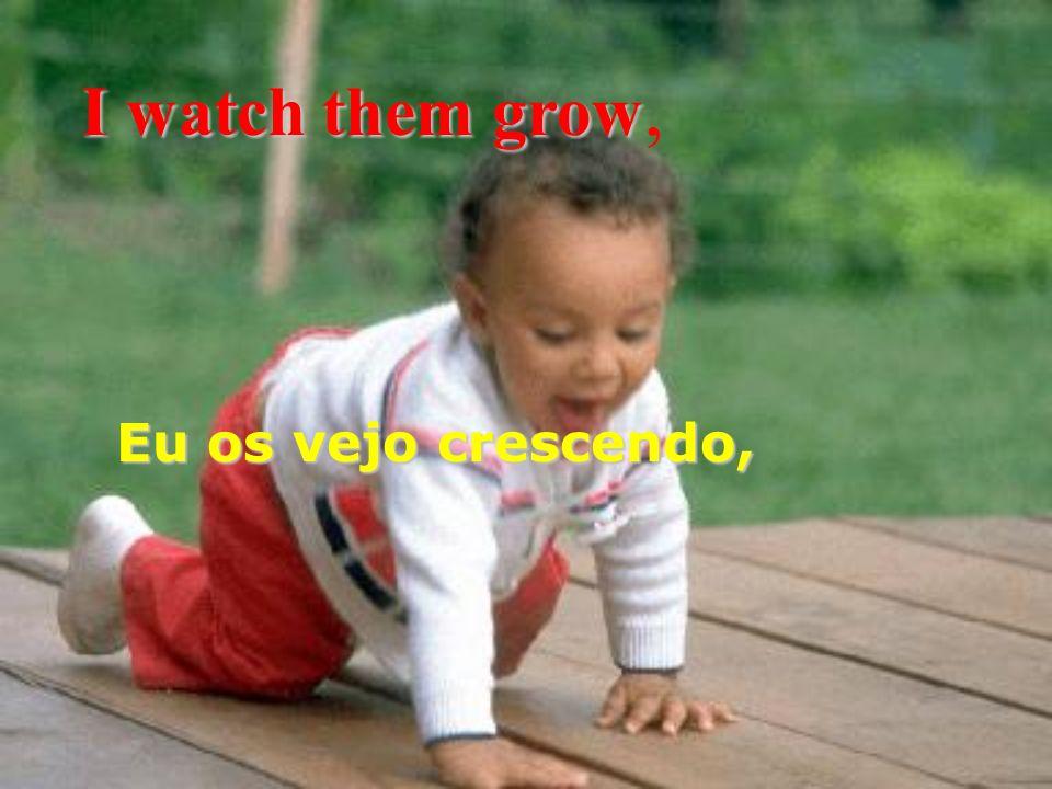 I see babies cry Eu vejo bebês chorando...